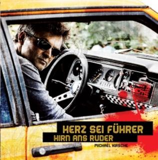 Michael Kirsche - Herz sei Führer, Hirn ans Ruder